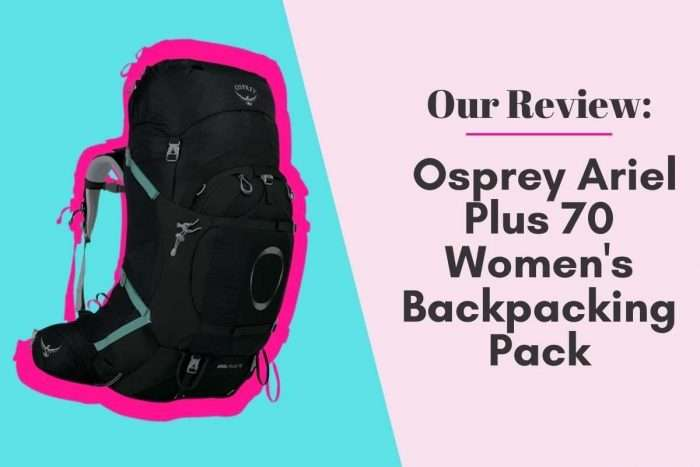 Our Review: Osprey Ariel Plus 70 Women's Backpacking Pack